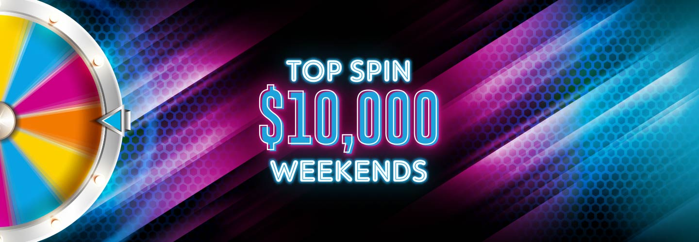 Top Spin $10,000 Weekends - Thursdays